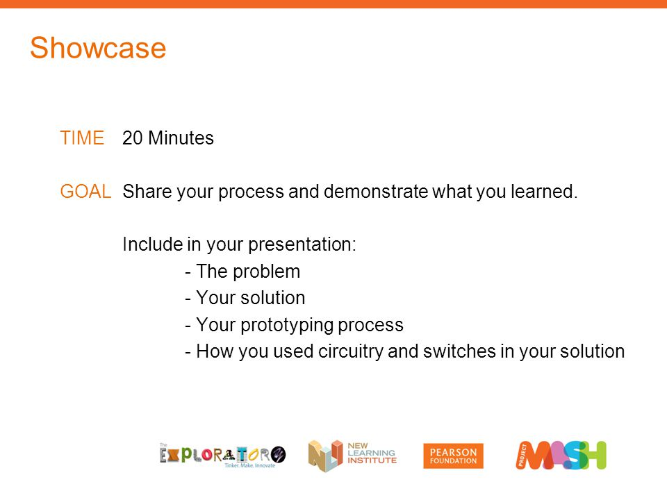 TIME20 Minutes GOALShare your process and demonstrate what you learned.