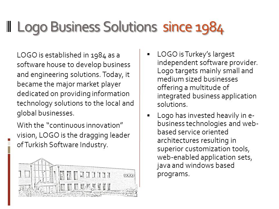 Logo Business Solutions since 1984 LOGO is established in 1984 as a software house to develop business and engineering solutions.
