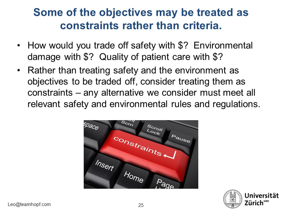 25 Leo@teamhopf.com Some of the objectives may be treated as constraints rather than criteria. How would you trade off safety with $? Environmental da