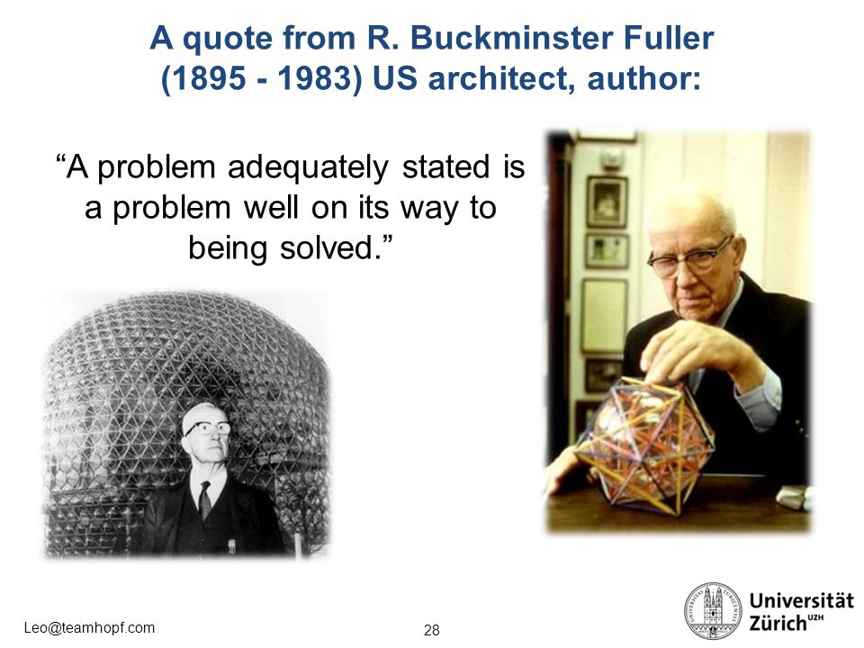 """28 Leo@teamhopf.com A quote from R. Buckminster Fuller (1895 - 1983) US architect, author: """"A problem adequately stated is a problem well on its way t"""