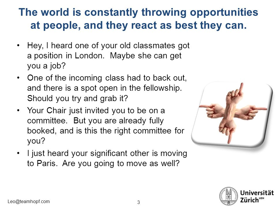 3 Leo@teamhopf.com The world is constantly throwing opportunities at people, and they react as best they can. Hey, I heard one of your old classmates