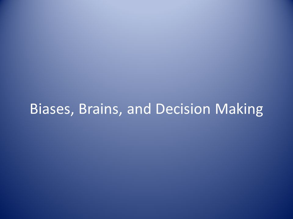Biases, Brains, and Decision Making
