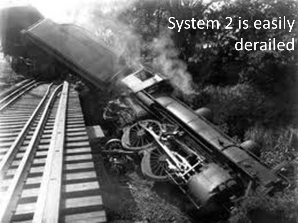 System 2 is easily derailed