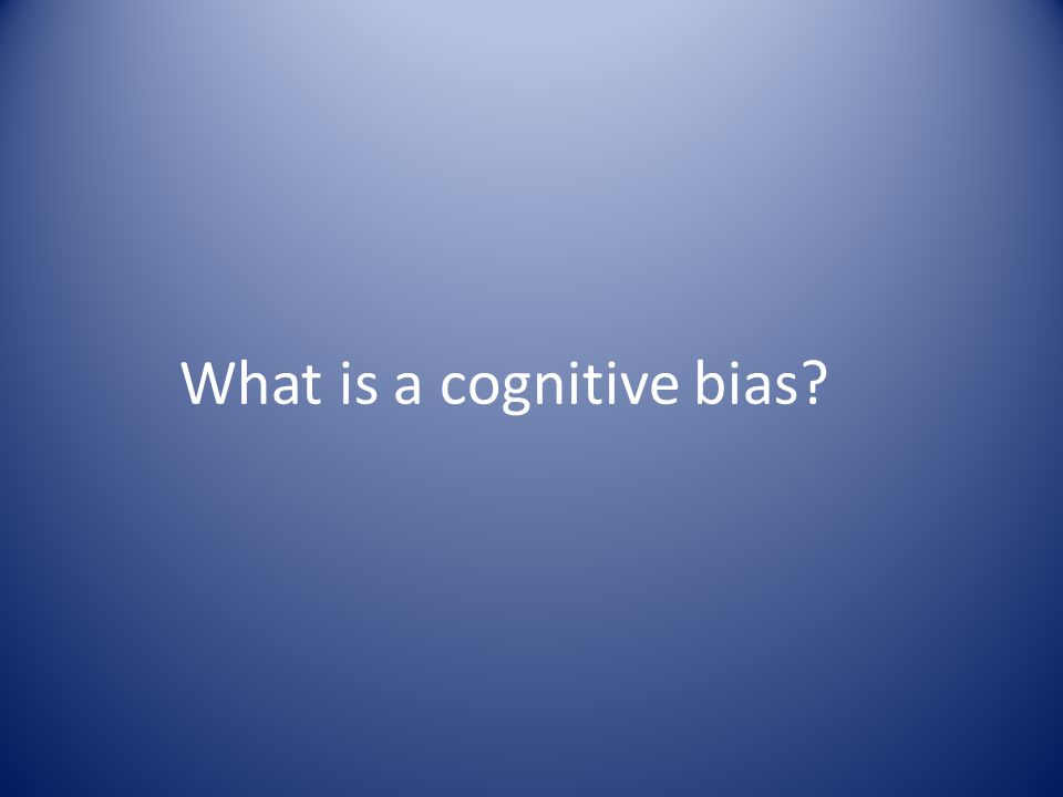 What is a cognitive bias