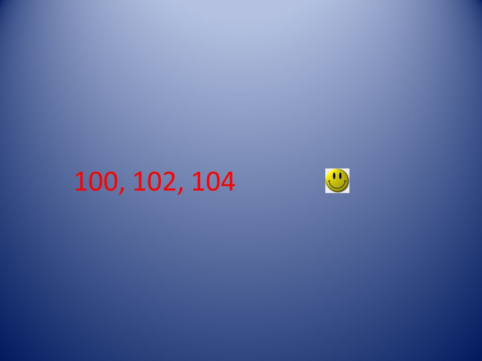 100, 102, 104