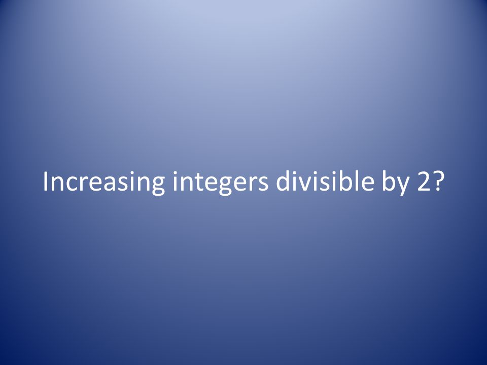 Increasing integers divisible by 2