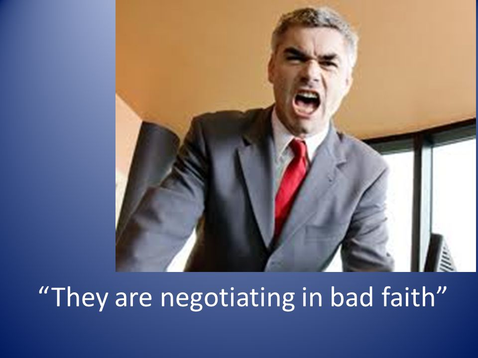 They are negotiating in bad faith