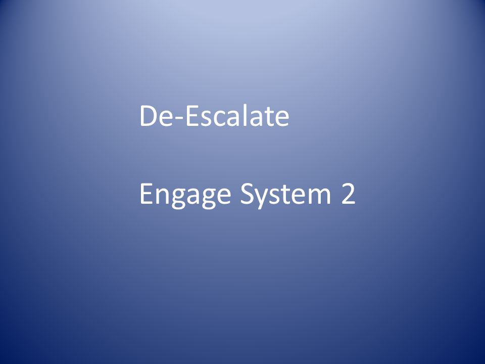 De-Escalate Engage System 2