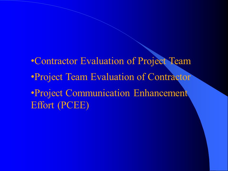 Contractor Evaluation of Project Team Project Team Evaluation of Contractor Project Communication Enhancement Effort (PCEE)