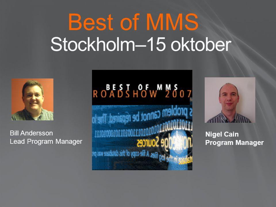 Stockholm–15 oktober Bill Andersson Lead Program Manager Nigel Cain Program Manager Best of MMS