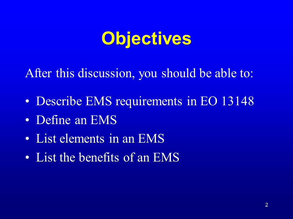 3 EMS Requirements in EO 13148 Agency level EMS self assessment by October 2001 Facility pilot EMS by April 2002 EMS at all appropriate facilities by December 2005