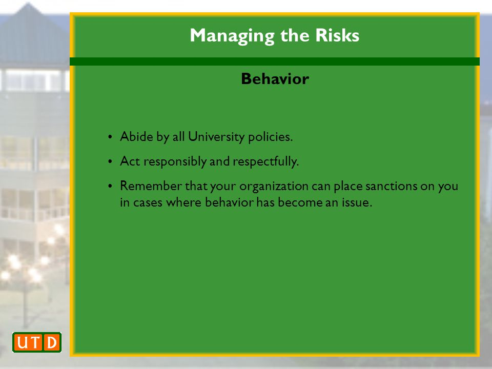 Managing the Risks Behavior Abide by all University policies.