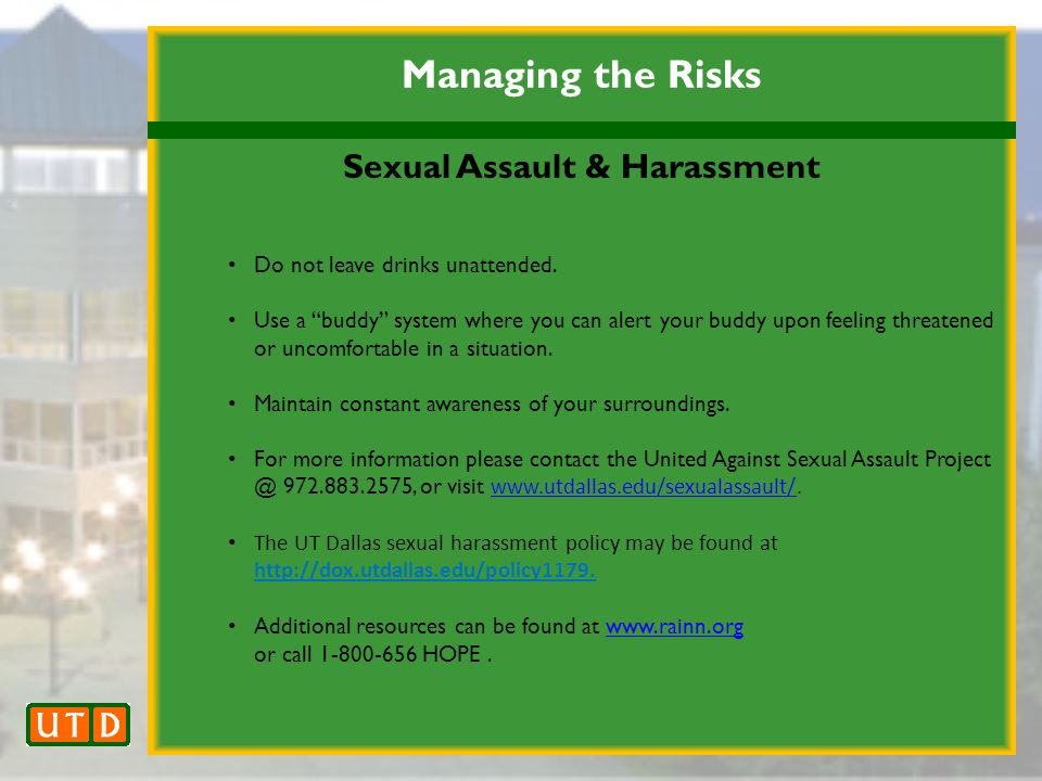 Managing the Risks Sexual Assault & Harassment Do not leave drinks unattended.