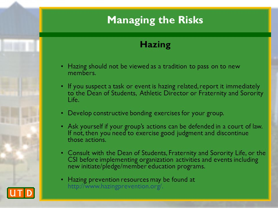 Managing the Risks Hazing Hazing should not be viewed as a tradition to pass on to new members.