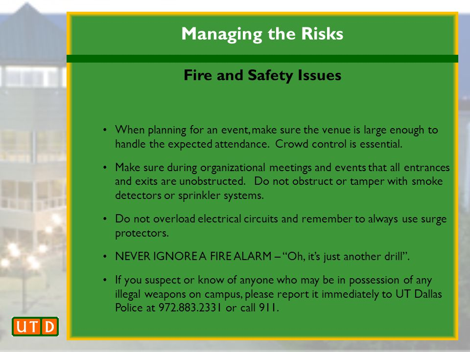 Managing the Risks Fire and Safety Issues When planning for an event, make sure the venue is large enough to handle the expected attendance.