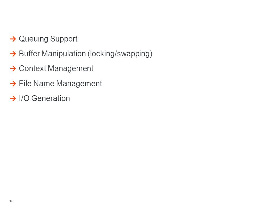 18 Other Filter Manager Support Queuing Support Buffer Manipulation (locking/swapping) Context Management File Name Management I/O Generation