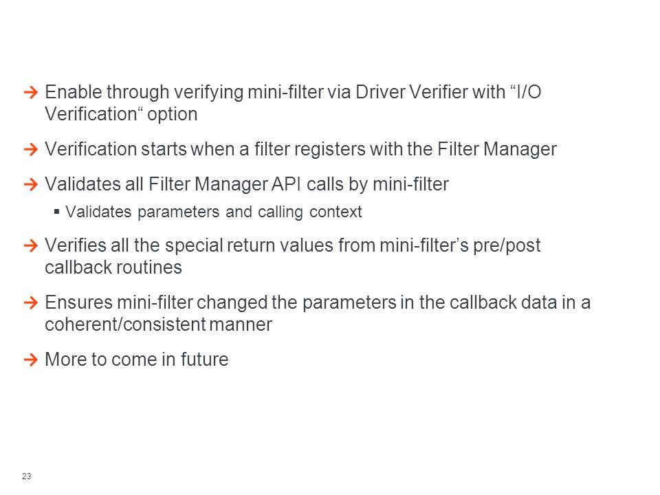 "23 Filter Verifier Enable through verifying mini-filter via Driver Verifier with ""I/O Verification"" option Verification starts when a filter registers"