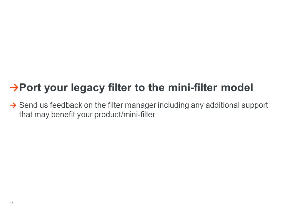 25 Call To Action Port your legacy filter to the mini-filter model Send us feedback on the filter manager including any additional support that may be