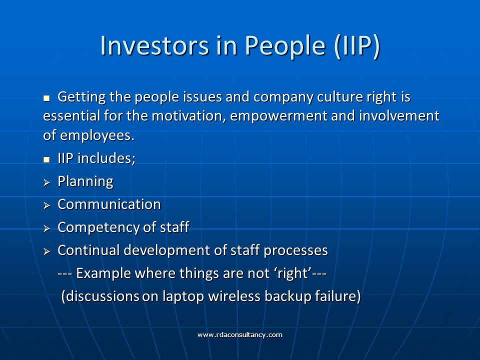 Investors in People (IIP) Getting the people issues and company culture right is essential for the motivation, empowerment and involvement of employees.