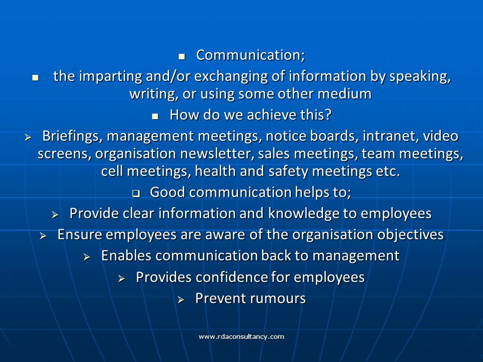 www.rdaconsultancy.com Communication; Communication; the imparting and/or exchanging of information by speaking, writing, or using some other medium the imparting and/or exchanging of information by speaking, writing, or using some other medium How do we achieve this.