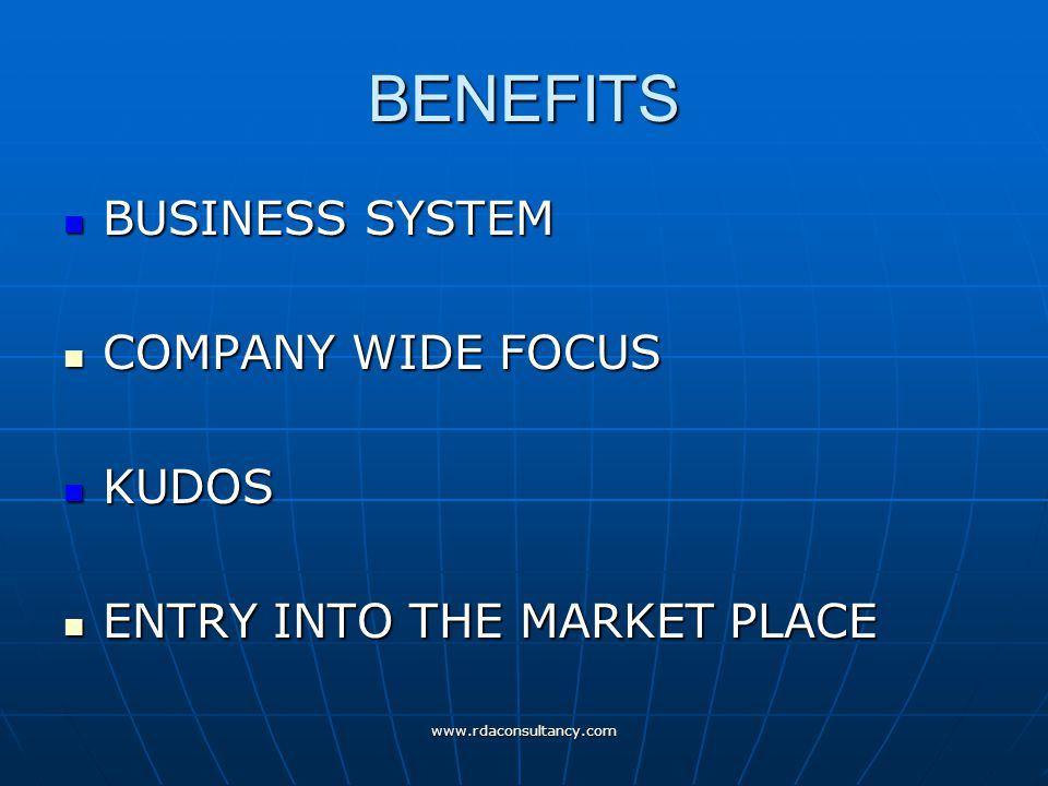 www.rdaconsultancy.com BENEFITS BUSINESS SYSTEM BUSINESS SYSTEM COMPANY WIDE FOCUS COMPANY WIDE FOCUS KUDOS KUDOS ENTRY INTO THE MARKET PLACE ENTRY INTO THE MARKET PLACE