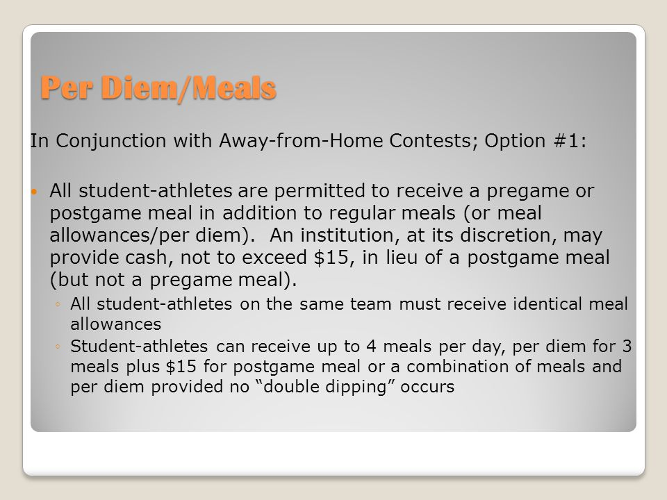Per Diem/Meals In Conjunction with Away-from-Home Contests; Option #1: All student-athletes are permitted to receive a pregame or postgame meal in addition to regular meals (or meal allowances/per diem).