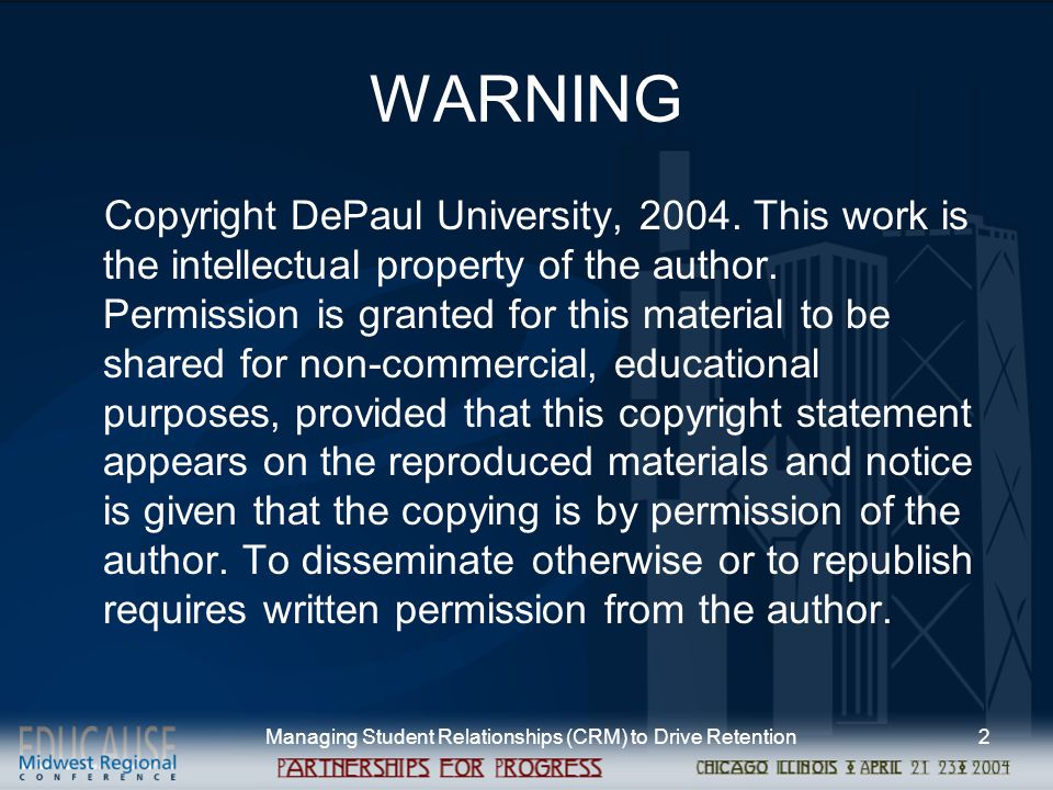 Managing Student Relationships (CRM) to Drive Retention2 WARNING Copyright DePaul University, 2004.