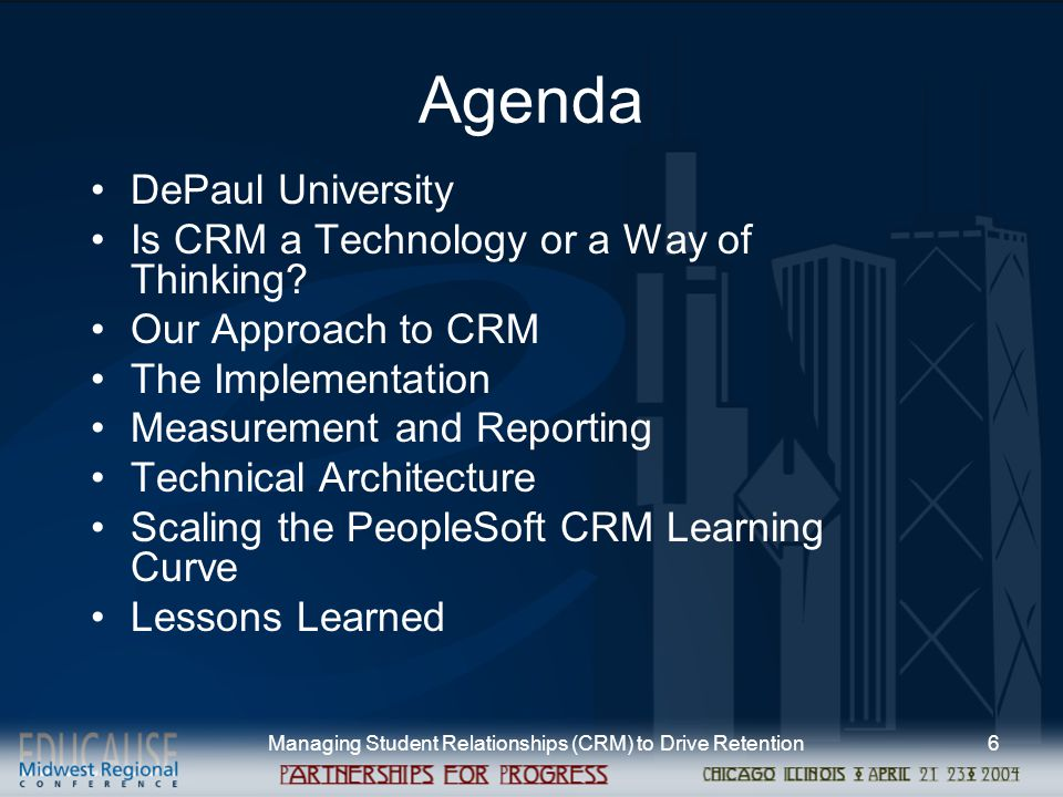 Managing Student Relationships (CRM) to Drive Retention6 Agenda DePaul University Is CRM a Technology or a Way of Thinking.