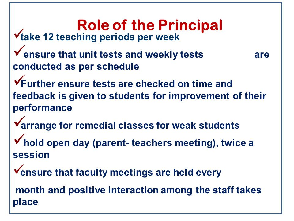 Role of the Principal take 12 teaching periods per week ensure that unit tests and weekly tests are conducted as per schedule Further ensure tests are