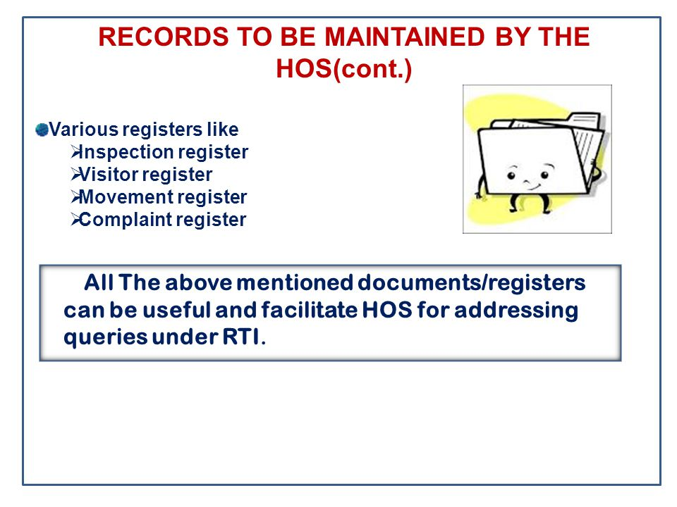 RECORDS TO BE MAINTAINED BY THE HOS(cont.) Various registers like  Inspection register  Visitor register  Movement register  Complaint register Al