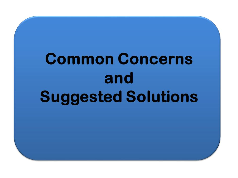 Common Concerns and Suggested Solutions