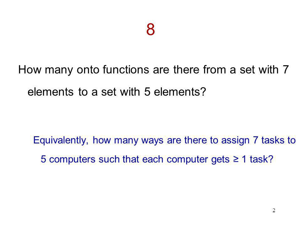 2 8 How many onto functions are there from a set with 7 elements to a set with 5 elements? Equivalently, how many ways are there to assign 7 tasks to