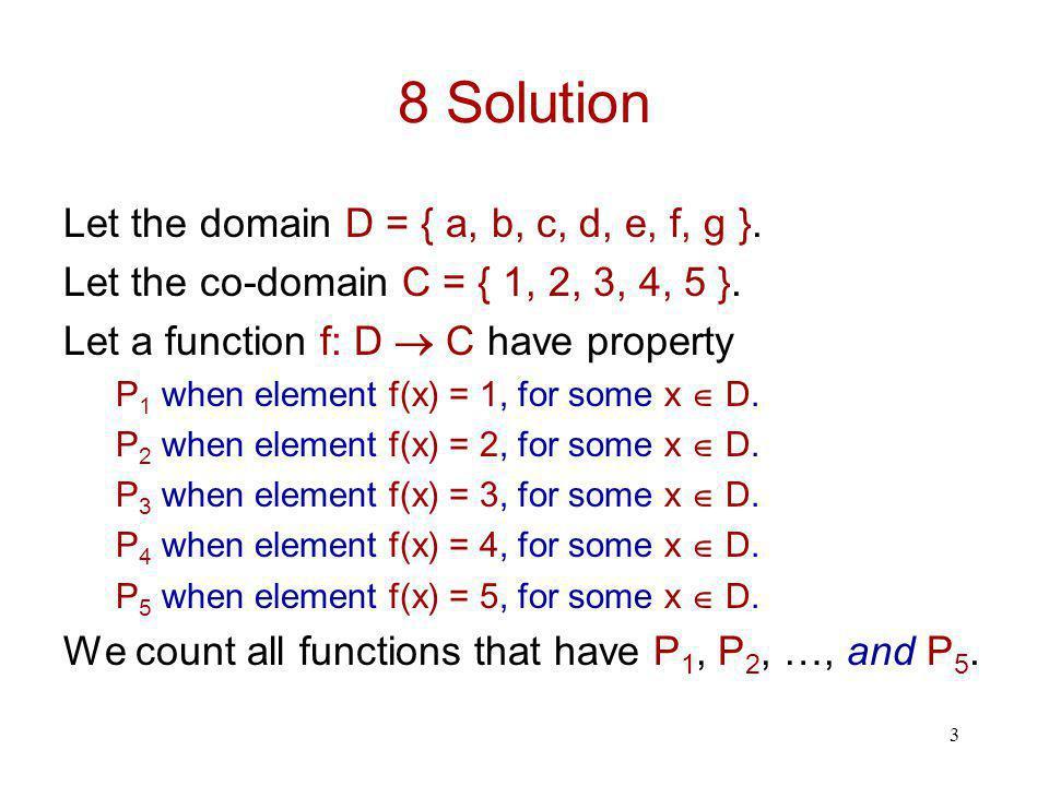 3 8 Solution Let the domain D = { a, b, c, d, e, f, g }. Let the co-domain C = { 1, 2, 3, 4, 5 }. Let a function f: D  C have property P 1 when eleme