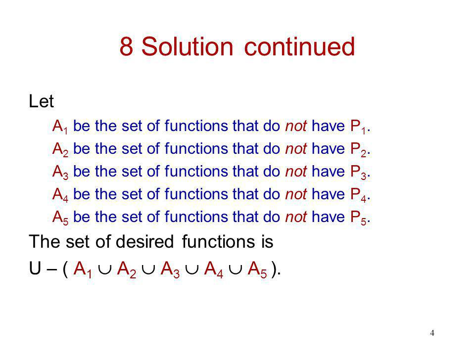 4 8 Solution continued Let A 1 be the set of functions that do not have P 1. A 2 be the set of functions that do not have P 2. A 3 be the set of funct
