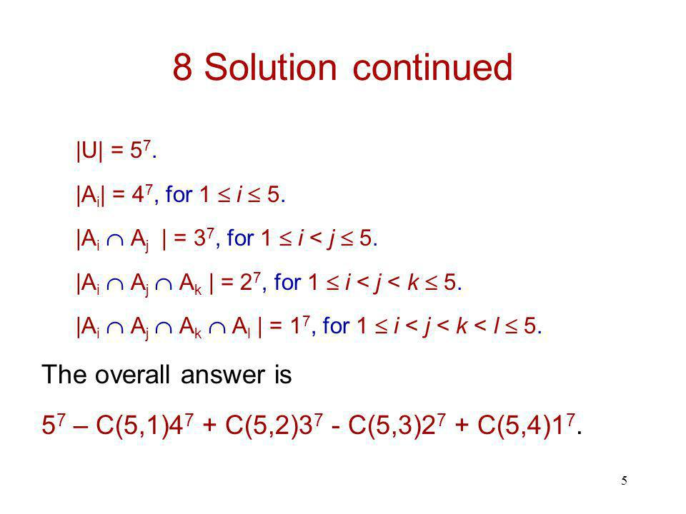 5 8 Solution continued |U| = 5 7. |A i | = 4 7, for 1  i  5.