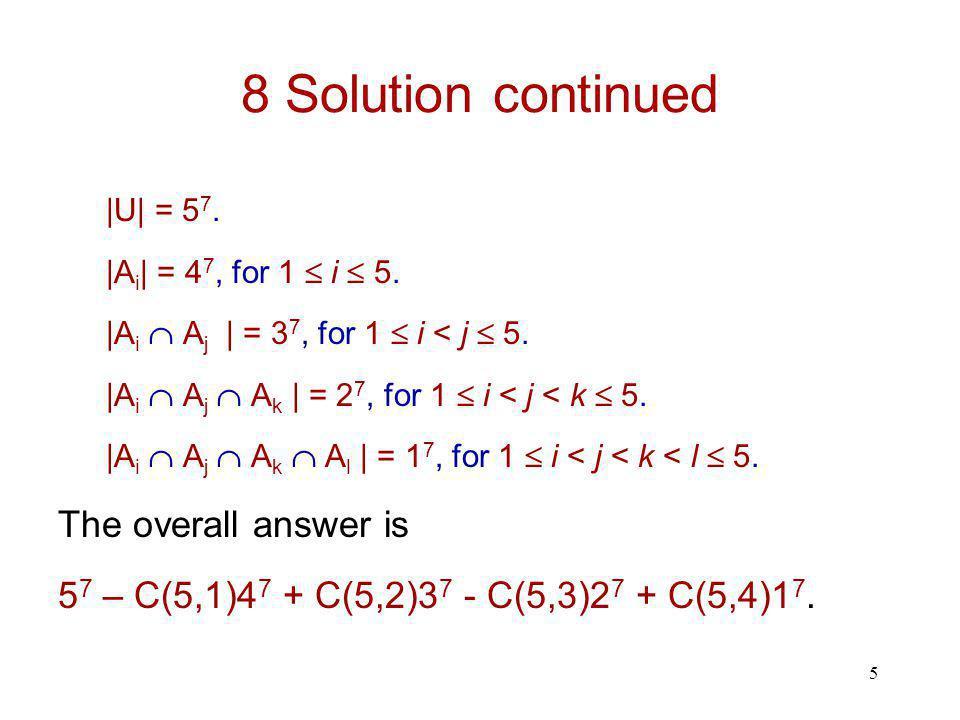 5 8 Solution continued |U| = 5 7. |A i | = 4 7, for 1  i  5.