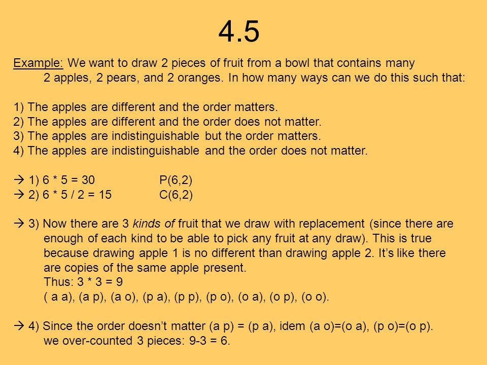 4.5 One strategy could be to start from drawing where the order matters and try to count the number of ways we over-counted (last example).