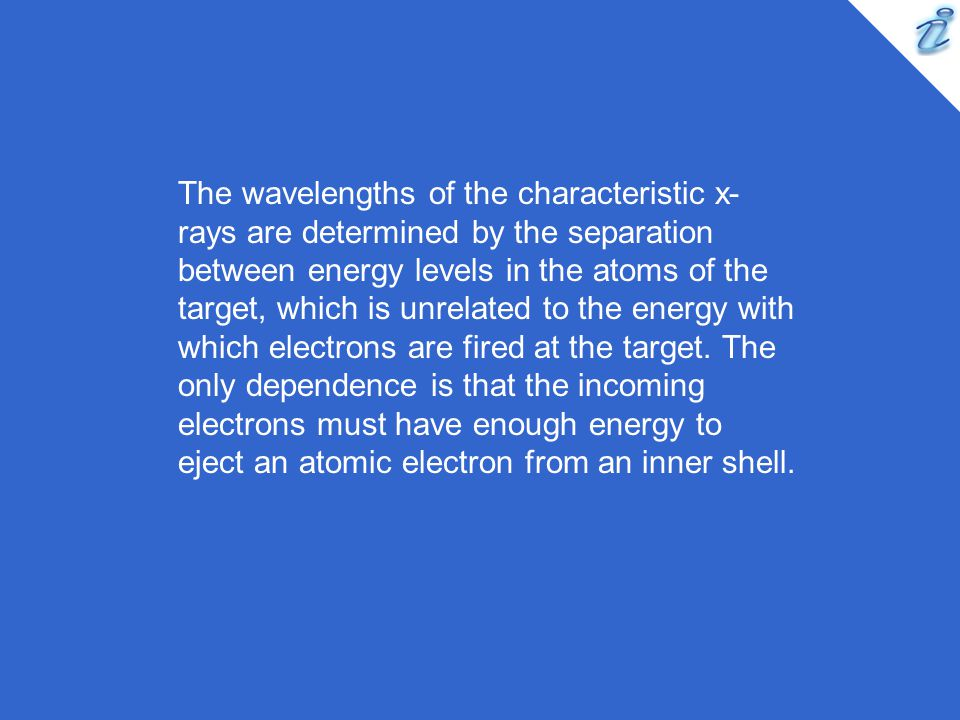 The wavelengths of the characteristic x- rays are determined by the separation between energy levels in the atoms of the target, which is unrelated to the energy with which electrons are fired at the target.