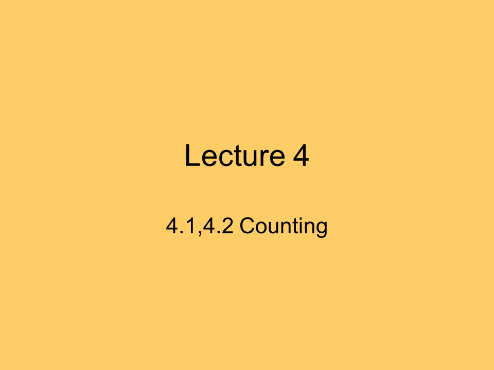 Lecture 4 4.1,4.2 Counting