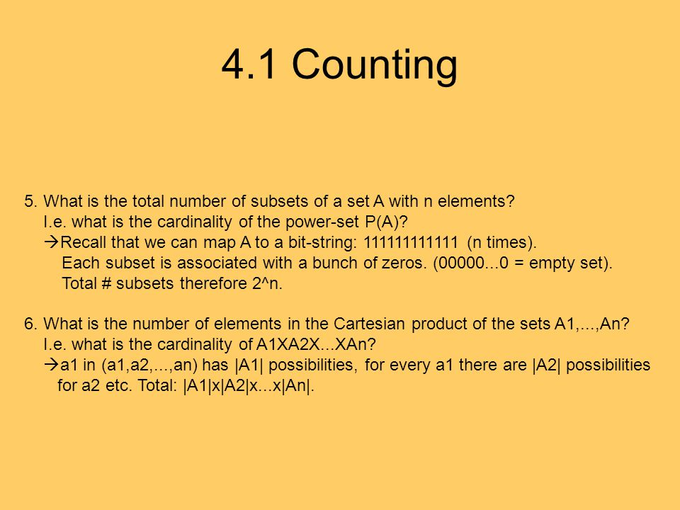 4.1 Counting 5. What is the total number of subsets of a set A with n elements? I.e. what is the cardinality of the power-set P(A)?  Recall that we c
