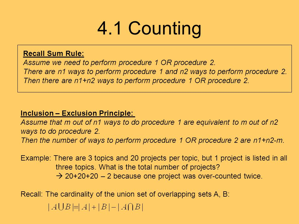 4.1 Counting Inclusion – Exclusion Principle: Assume that m out of n1 ways to do procedure 1 are equivalent to m out of n2 ways to do procedure 2. The