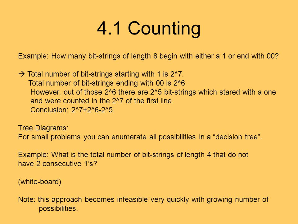 4.1 Counting Example: How many bit-strings of length 8 begin with either a 1 or end with 00?  Total number of bit-strings starting with 1 is 2^7. Tot