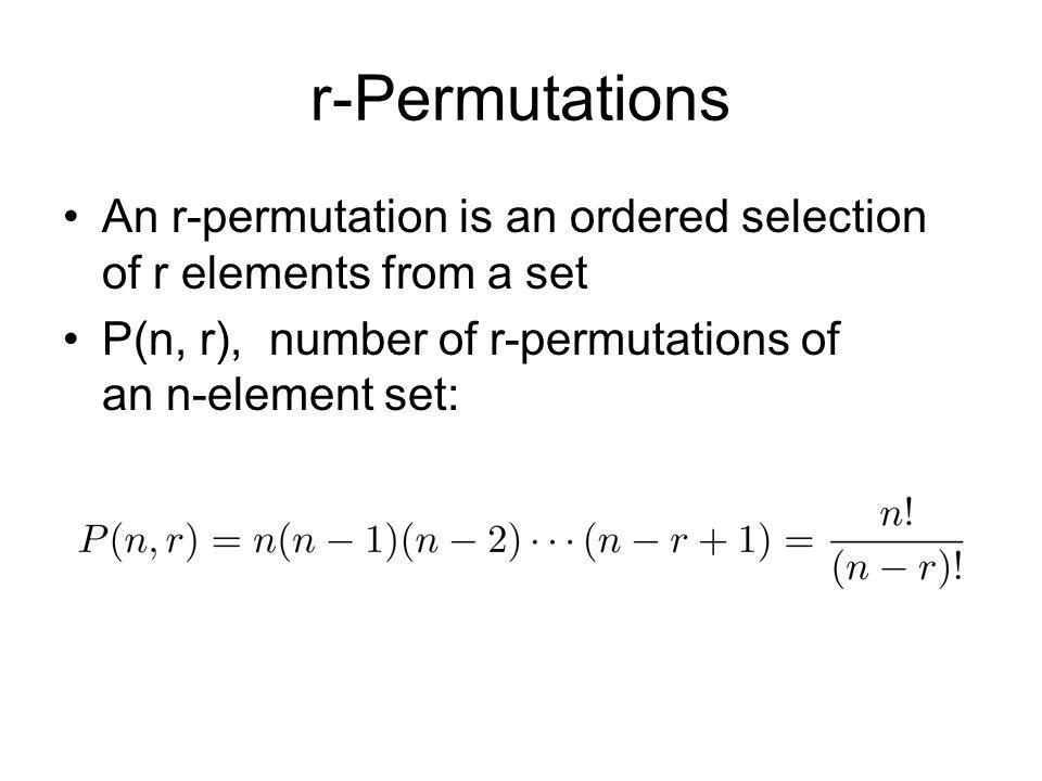 r-Permutations An r-permutation is an ordered selection of r elements from a set P(n, r), number of r-permutations of an n-element set: