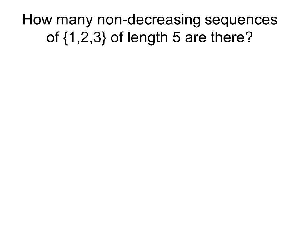 How many non-decreasing sequences of {1,2,3} of length 5 are there