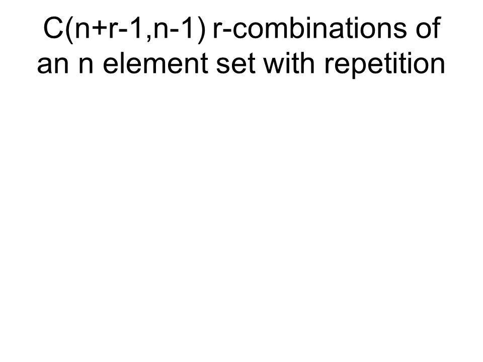 C(n+r-1,n-1) r-combinations of an n element set with repetition