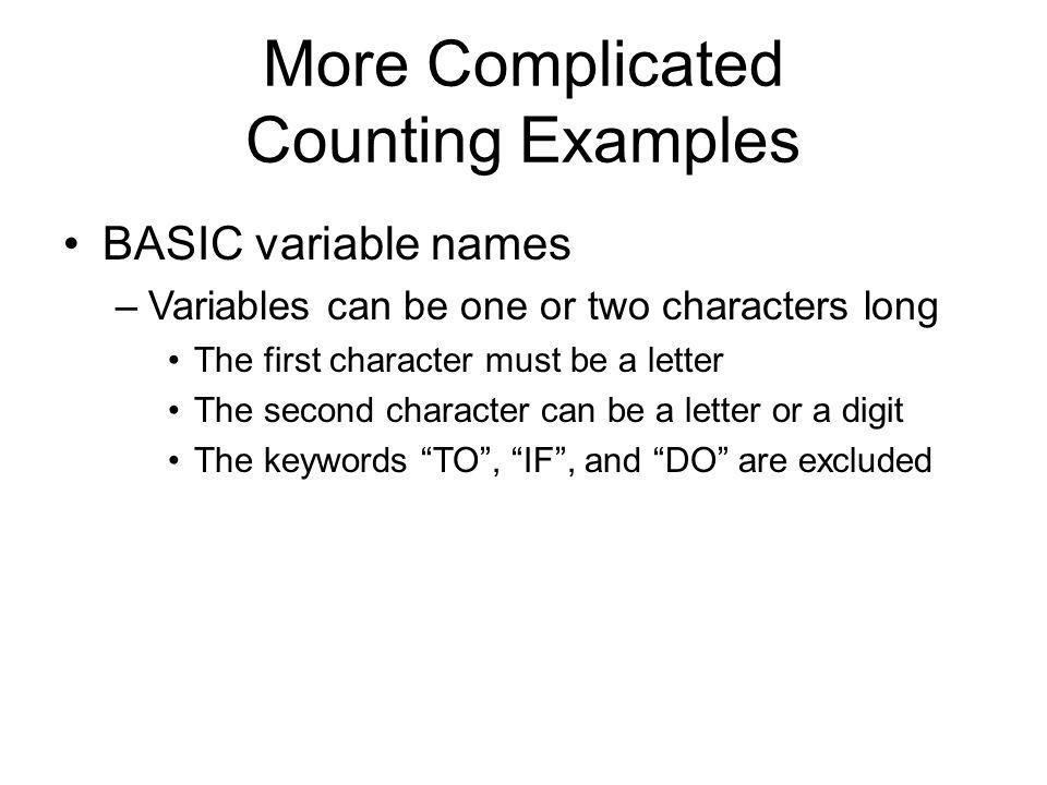 More Complicated Counting Examples BASIC variable names –Variables can be one or two characters long The first character must be a letter The second character can be a letter or a digit The keywords TO , IF , and DO are excluded