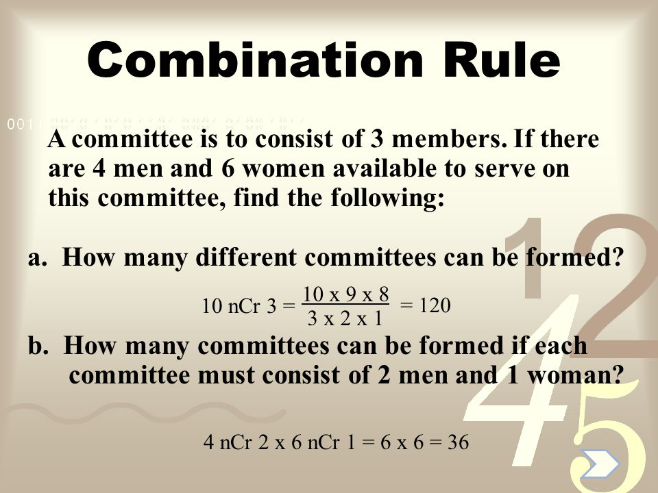 Combination Rule A committee is to consist of 3 members. If there are 4 men and 6 women available to serve on this committee, find the following: a. H