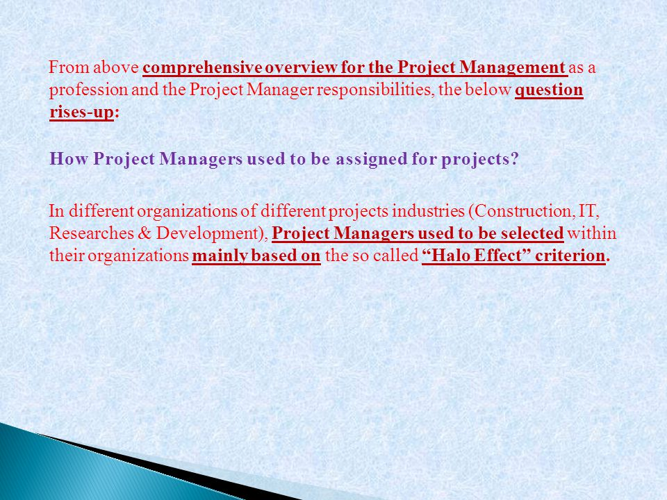 From above comprehensive overview for the Project Management as a profession and the Project Manager responsibilities, the below question rises-up: Ho