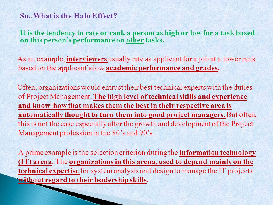 So..What is the Halo Effect? It is the tendency to rate or rank a person as high or low for a task based on this person's performance on other tasks.