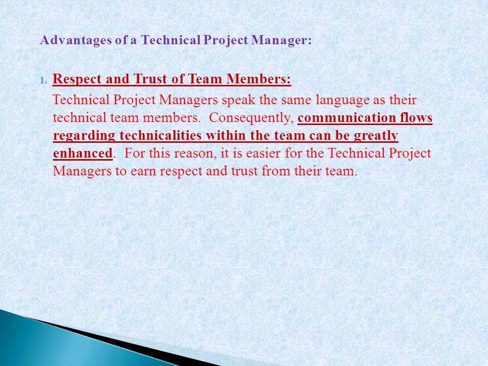 Advantages of a Technical Project Manager: 1. Respect and Trust of Team Members: Technical Project Managers speak the same language as their technical